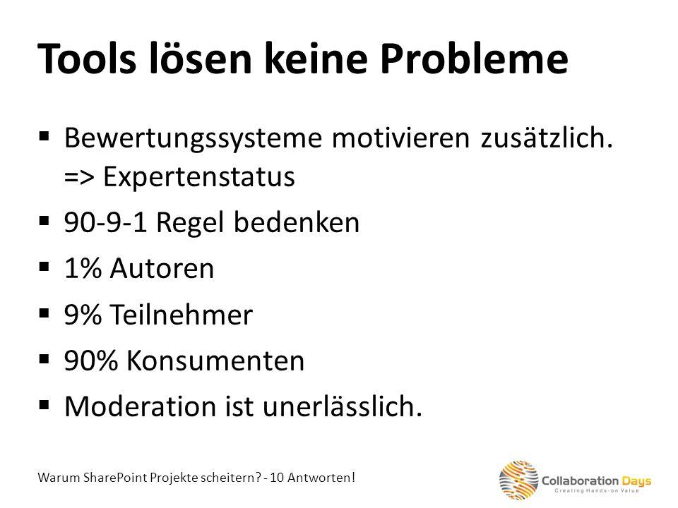 Warum SharePoint Projekte scheitern? - 10 Antworten! Bewertungssysteme motivieren zusätzlich. => Expertenstatus 90-9-1 Regel bedenken 1% Autoren 9% Te