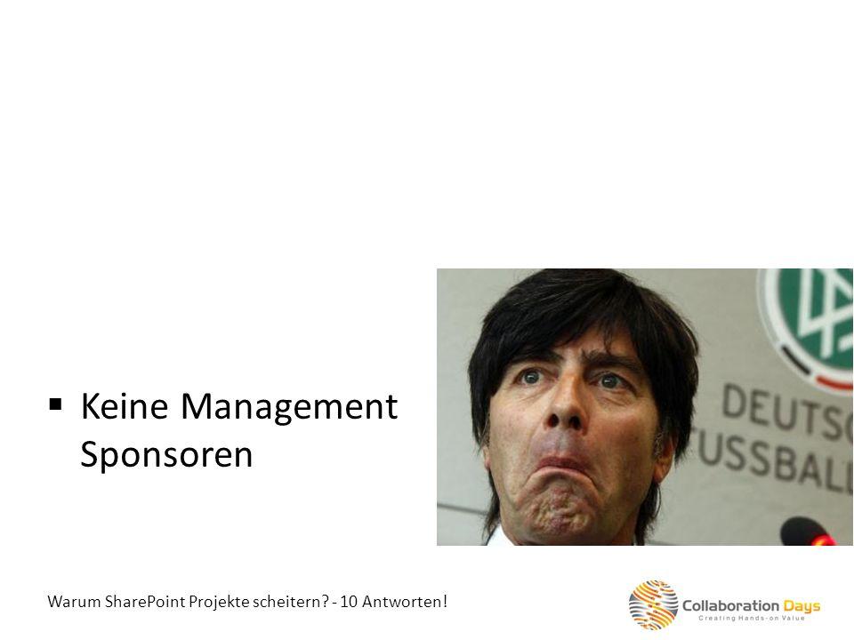 Warum SharePoint Projekte scheitern? - 10 Antworten! Keine Management Sponsoren