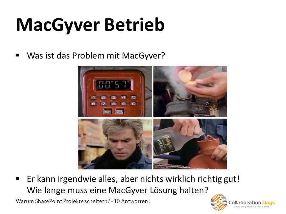 Warum SharePoint Projekte scheitern? - 10 Antworten! Was ist das Problem mit MacGyver? Er kann irgendwie alles, aber nichts wirklich richtig gut! Wie