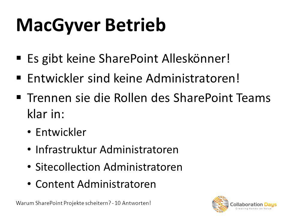 Warum SharePoint Projekte scheitern? - 10 Antworten! Es gibt keine SharePoint Alleskönner! Entwickler sind keine Administratoren! Trennen sie die Roll
