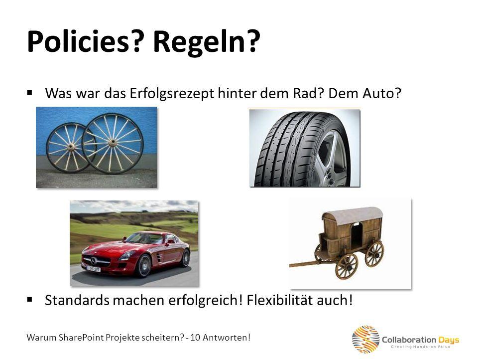 Warum SharePoint Projekte scheitern? - 10 Antworten! Was war das Erfolgsrezept hinter dem Rad? Dem Auto? Standards machen erfolgreich! Flexibilität au