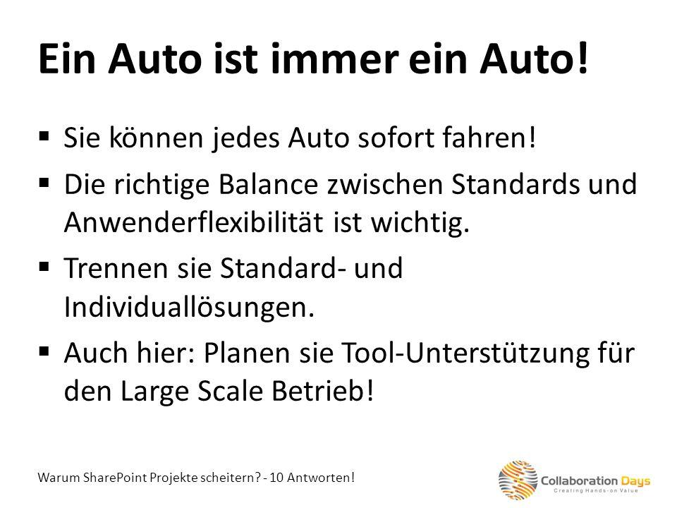 Warum SharePoint Projekte scheitern? - 10 Antworten! Sie können jedes Auto sofort fahren! Die richtige Balance zwischen Standards und Anwenderflexibil