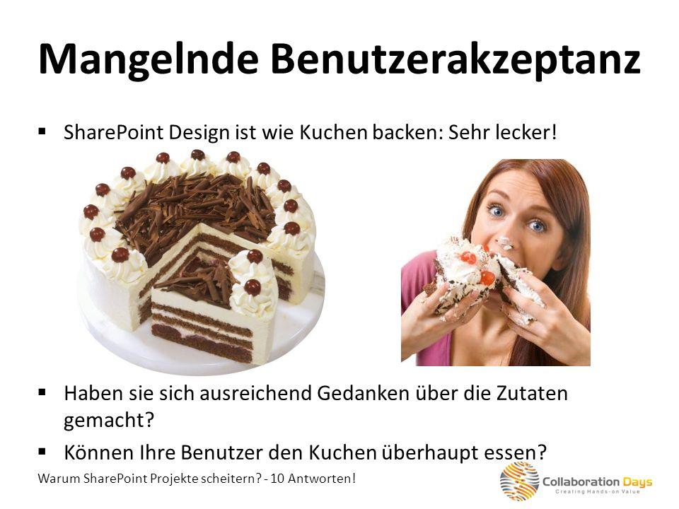Warum SharePoint Projekte scheitern? - 10 Antworten! SharePoint Design ist wie Kuchen backen: Sehr lecker! Haben sie sich ausreichend Gedanken über di