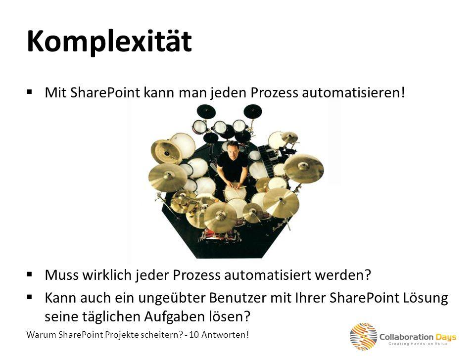 Warum SharePoint Projekte scheitern? - 10 Antworten! Mit SharePoint kann man jeden Prozess automatisieren! Muss wirklich jeder Prozess automatisiert w