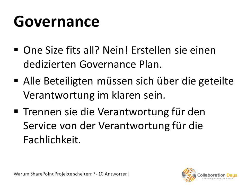 Warum SharePoint Projekte scheitern? - 10 Antworten! One Size fits all? Nein! Erstellen sie einen dedizierten Governance Plan. Alle Beteiligten müssen