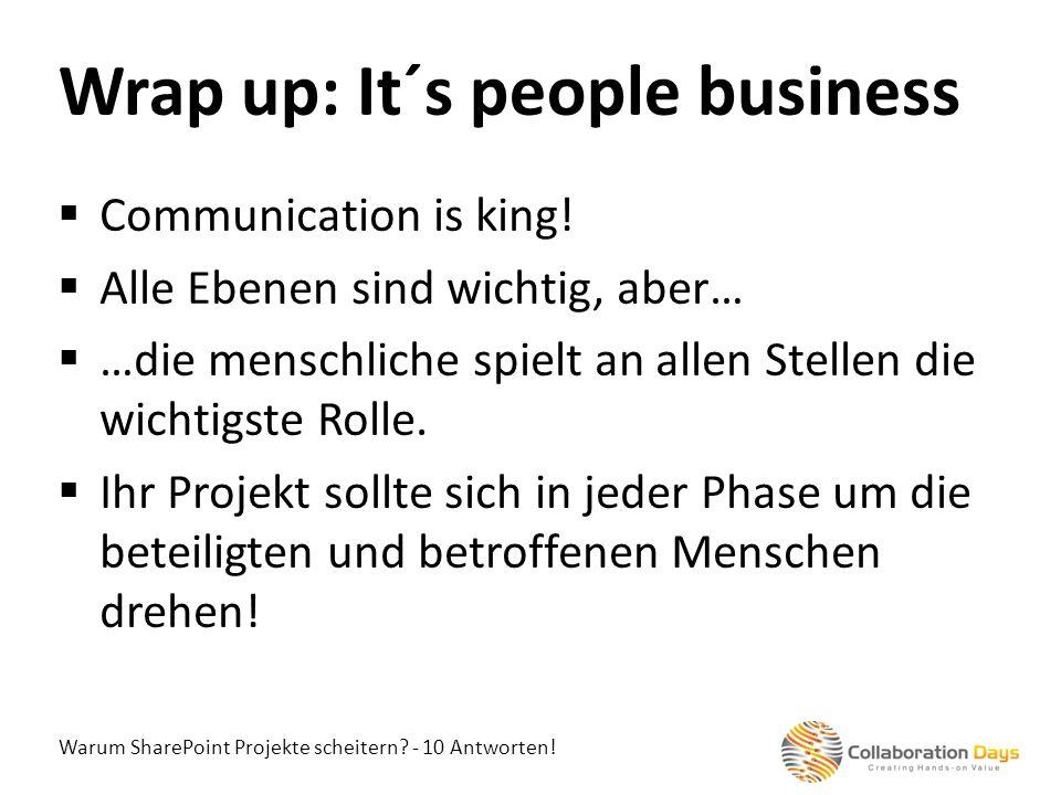 Warum SharePoint Projekte scheitern? - 10 Antworten! Communication is king! Alle Ebenen sind wichtig, aber… …die menschliche spielt an allen Stellen d