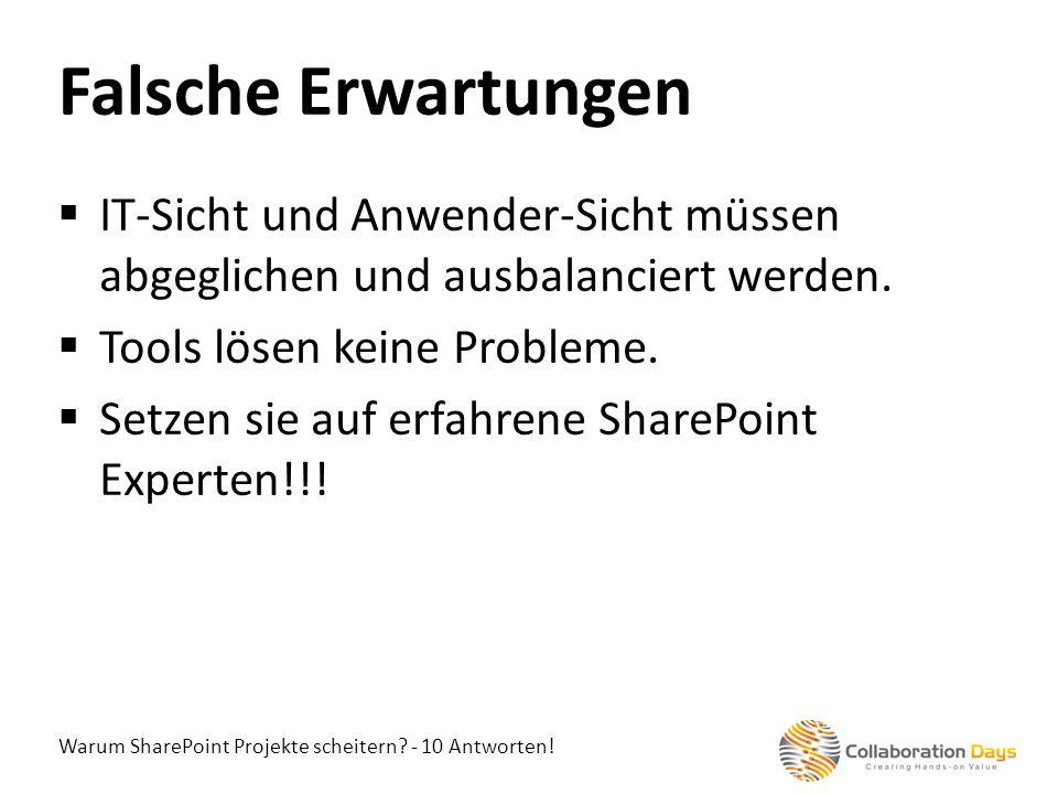 Warum SharePoint Projekte scheitern? - 10 Antworten! IT-Sicht und Anwender-Sicht müssen abgeglichen und ausbalanciert werden. Tools lösen keine Proble