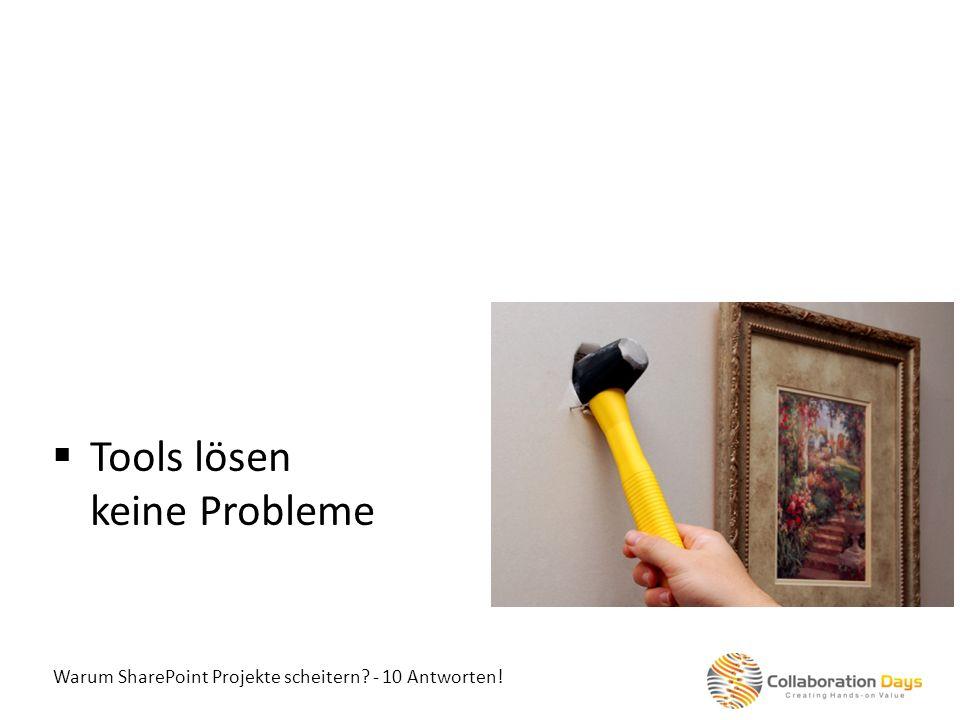 Warum SharePoint Projekte scheitern? - 10 Antworten! Tools lösen keine Probleme