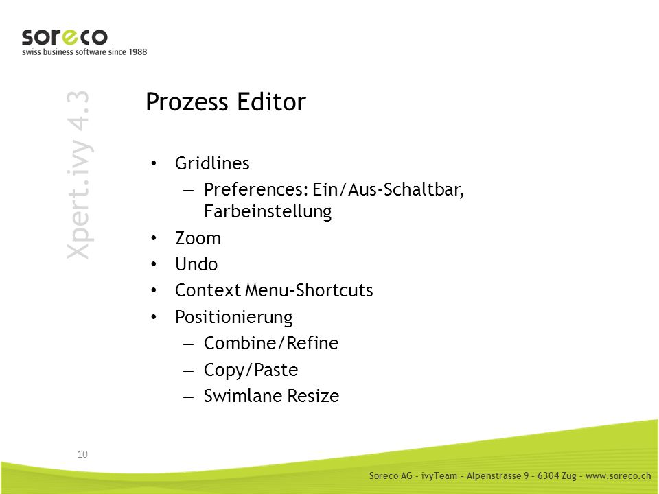 Soreco AG - ivyTeam – Alpenstrasse 9 – 6304 Zug – www.soreco.ch Xpert.ivy 4.3 Prozess Editor Gridlines – Preferences: Ein/Aus-Schaltbar, Farbeinstellu