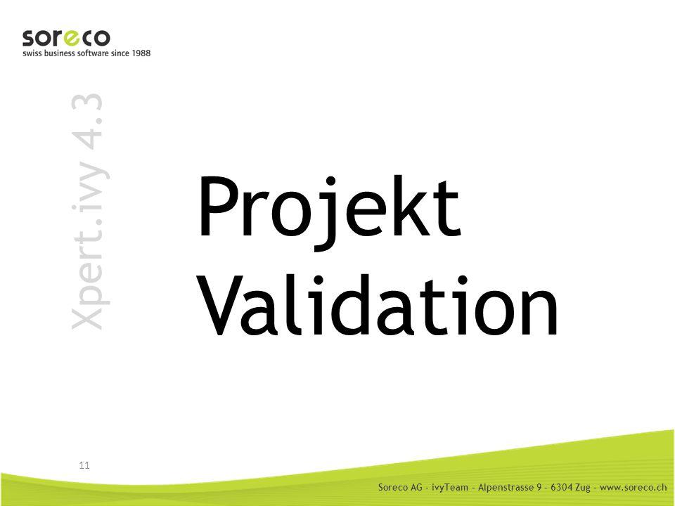 Soreco AG - ivyTeam – Alpenstrasse 9 – 6304 Zug – www.soreco.ch Xpert.ivy 4.3 Projekt Validation 11