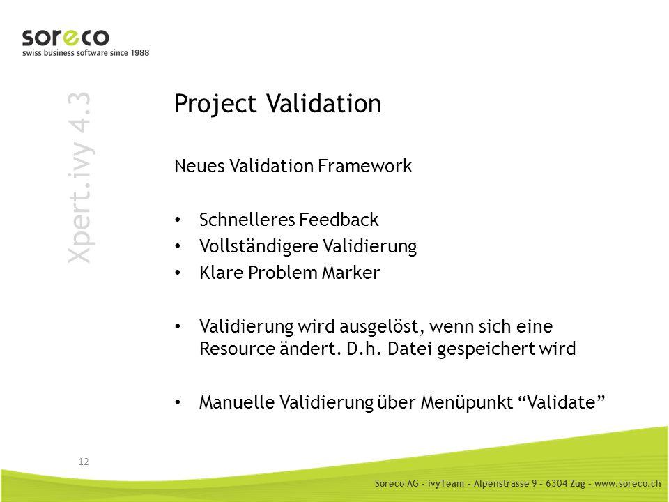 Soreco AG - ivyTeam – Alpenstrasse 9 – 6304 Zug – www.soreco.ch Xpert.ivy 4.3 Project Validation Neues Validation Framework Schnelleres Feedback Volls