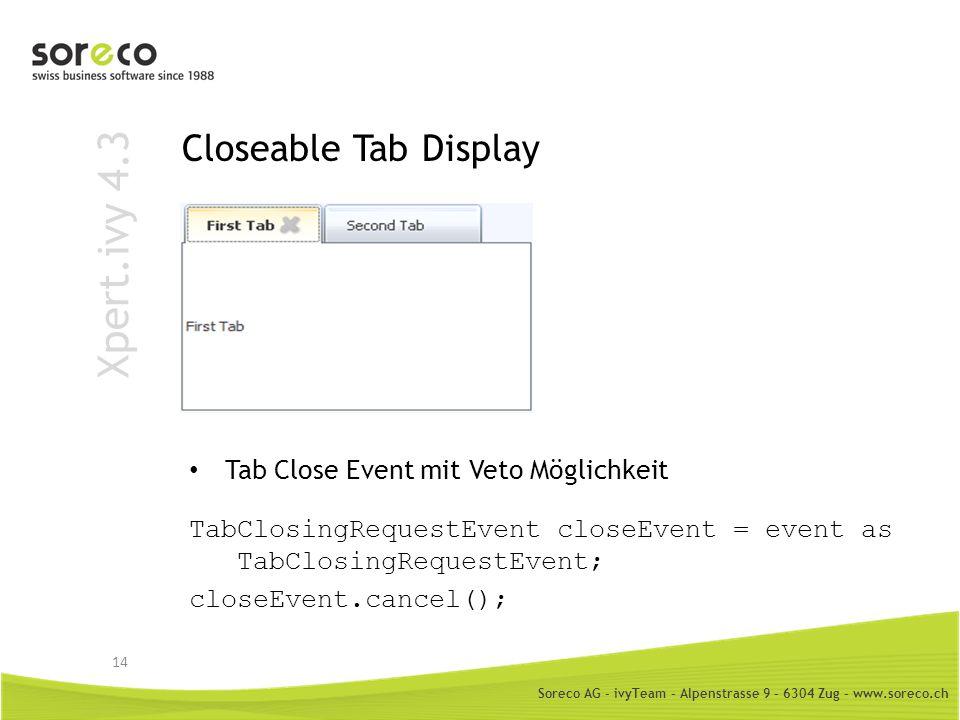 Soreco AG - ivyTeam – Alpenstrasse 9 – 6304 Zug – www.soreco.ch Xpert.ivy 4.3 Closeable Tab Display Tab Close Event mit Veto Möglichkeit 14 TabClosing