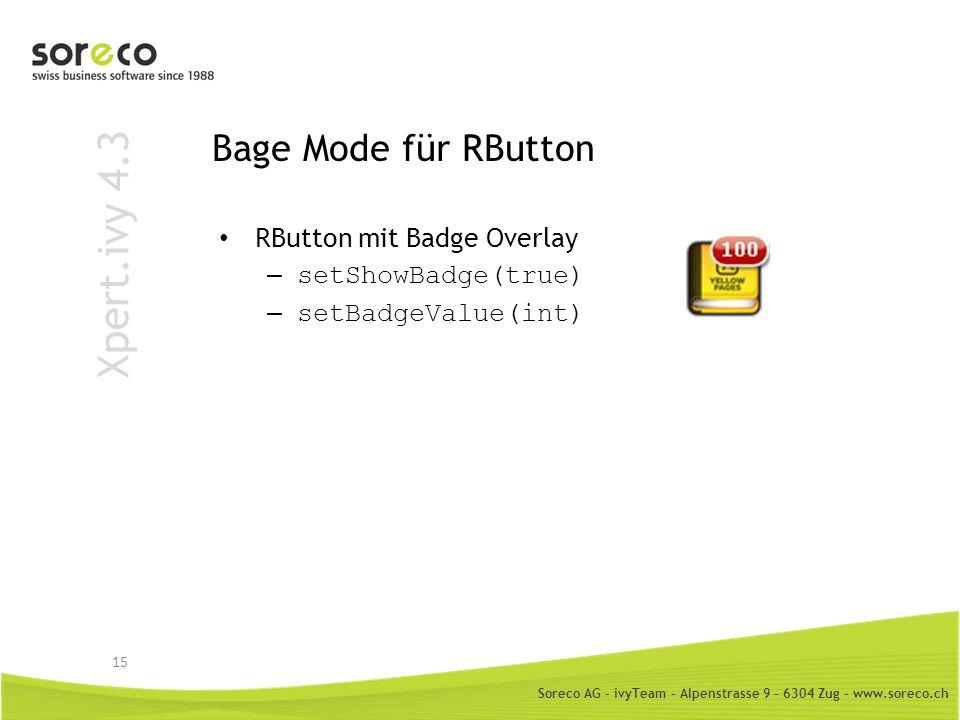 Soreco AG - ivyTeam – Alpenstrasse 9 – 6304 Zug – www.soreco.ch Xpert.ivy 4.3 Bage Mode für RButton RButton mit Badge Overlay – setShowBadge(true) – s