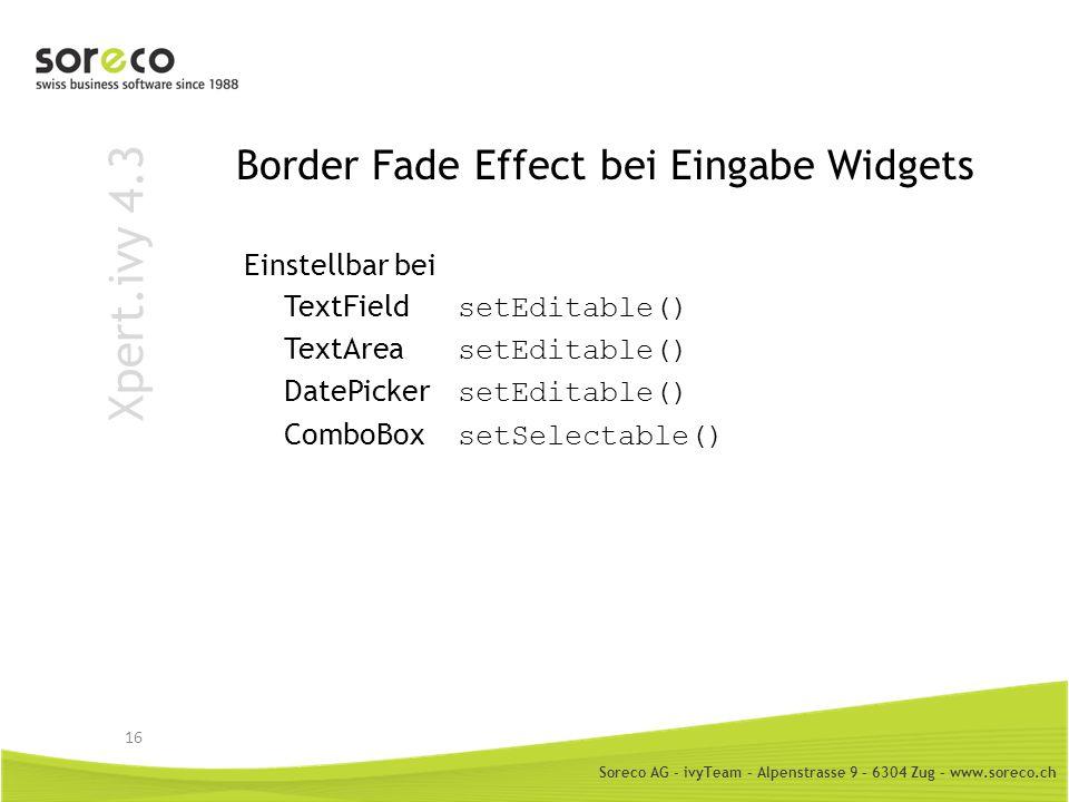 Soreco AG - ivyTeam – Alpenstrasse 9 – 6304 Zug – www.soreco.ch Xpert.ivy 4.3 Border Fade Effect bei Eingabe Widgets Einstellbar bei TextField setEdit