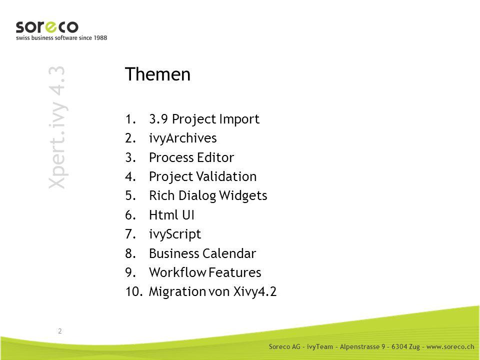 Soreco AG - ivyTeam – Alpenstrasse 9 – 6304 Zug – www.soreco.ch Xpert.ivy 4.3 Migration von 4.2 Designer: Neue Versionsnummer im.mod (4.3er Projekte gehen nicht im 4.2er Designer) Konvertiere 4.2-er Projekt Lese Migration Notes bez.
