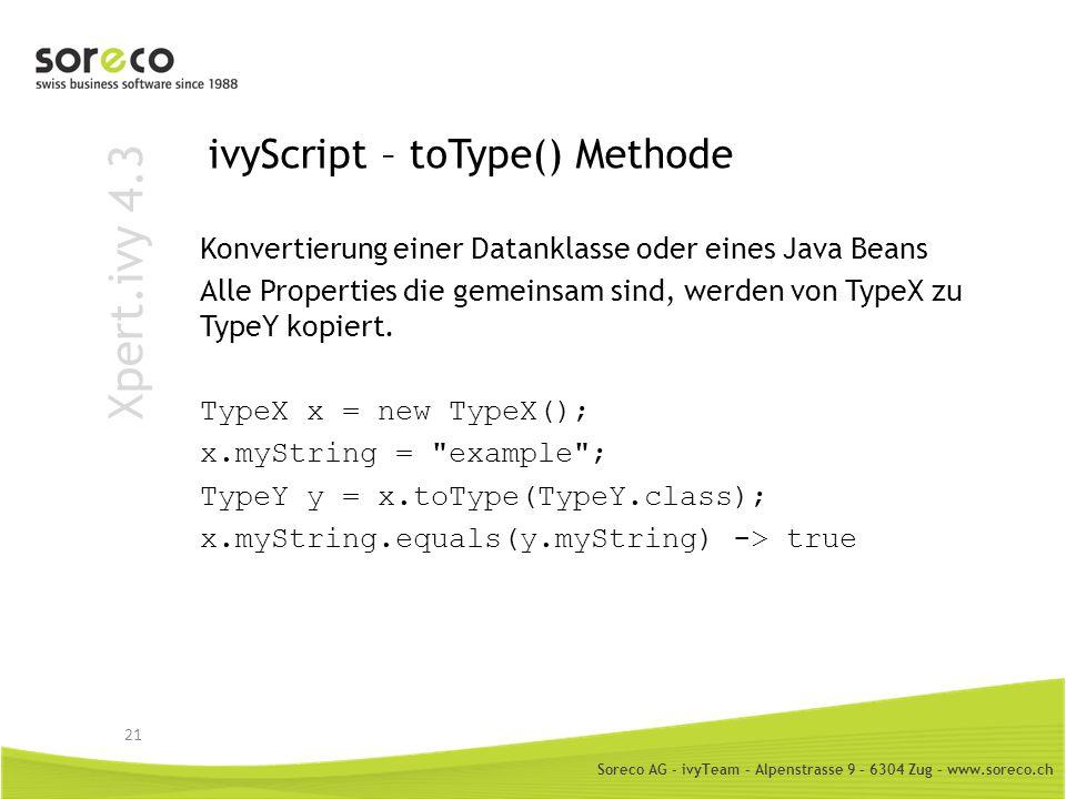 Soreco AG - ivyTeam – Alpenstrasse 9 – 6304 Zug – www.soreco.ch Xpert.ivy 4.3 ivyScript – toType() Methode Konvertierung einer Datanklasse oder eines