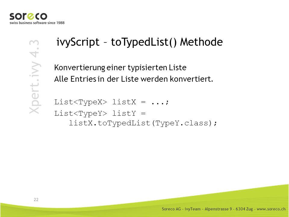 Soreco AG - ivyTeam – Alpenstrasse 9 – 6304 Zug – www.soreco.ch Xpert.ivy 4.3 ivyScript – toTypedList() Methode Konvertierung einer typisierten Liste