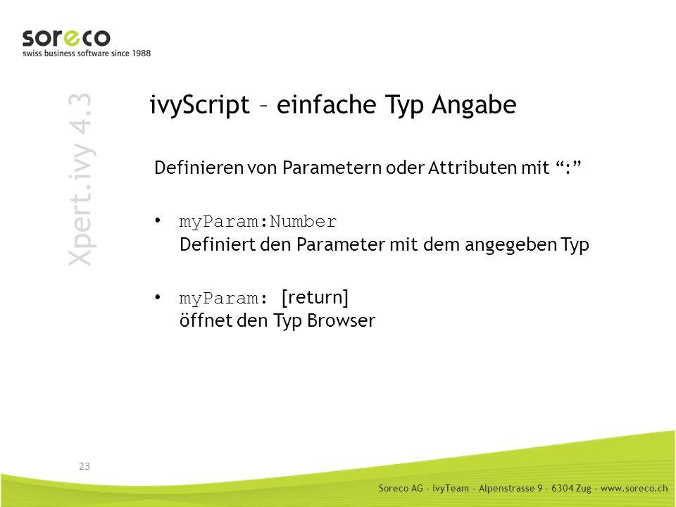 Soreco AG - ivyTeam – Alpenstrasse 9 – 6304 Zug – www.soreco.ch Xpert.ivy 4.3 ivyScript – einfache Typ Angabe Definieren von Parametern oder Attribute