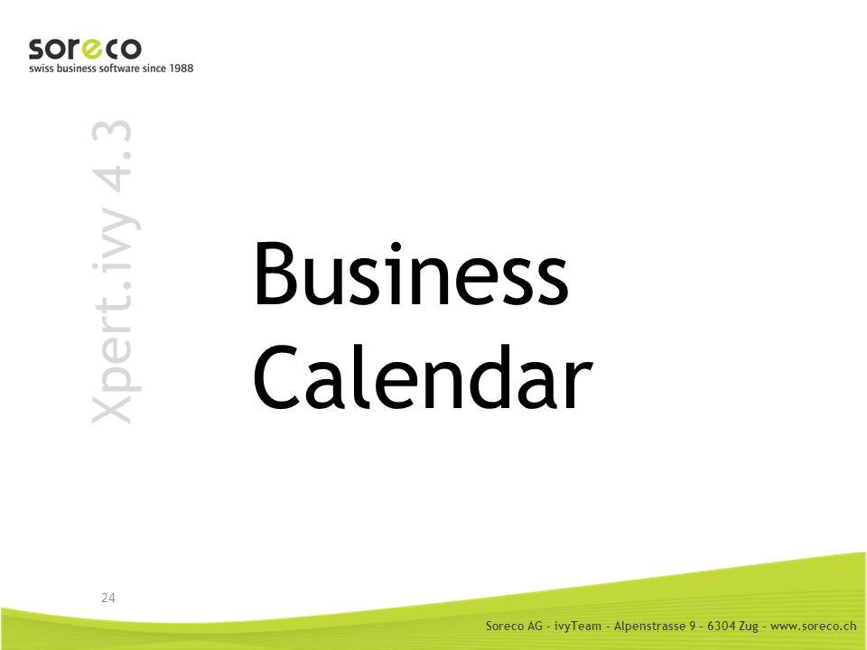 Soreco AG - ivyTeam – Alpenstrasse 9 – 6304 Zug – www.soreco.ch Xpert.ivy 4.3 Business Calendar 24