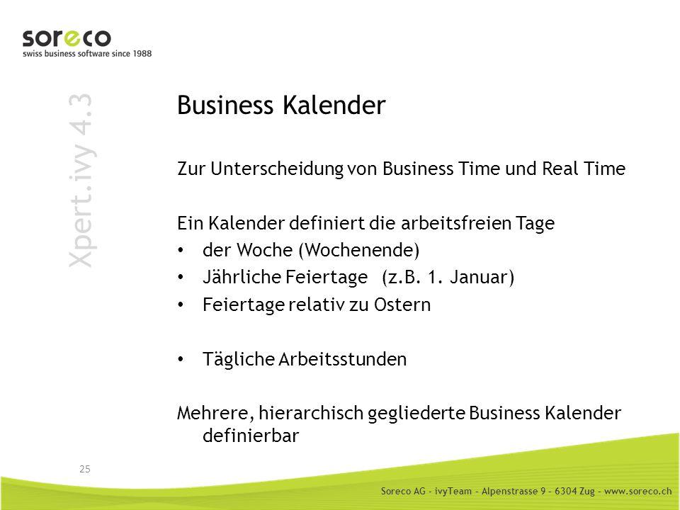 Soreco AG - ivyTeam – Alpenstrasse 9 – 6304 Zug – www.soreco.ch Xpert.ivy 4.3 Business Kalender Zur Unterscheidung von Business Time und Real Time Ein