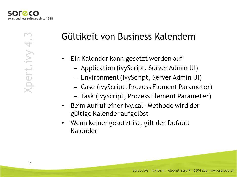 Soreco AG - ivyTeam – Alpenstrasse 9 – 6304 Zug – www.soreco.ch Xpert.ivy 4.3 Gültikeit von Business Kalendern Ein Kalender kann gesetzt werden auf –