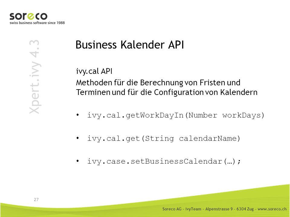 Soreco AG - ivyTeam – Alpenstrasse 9 – 6304 Zug – www.soreco.ch Xpert.ivy 4.3 Business Kalender API ivy.cal API Methoden für die Berechnung von Friste