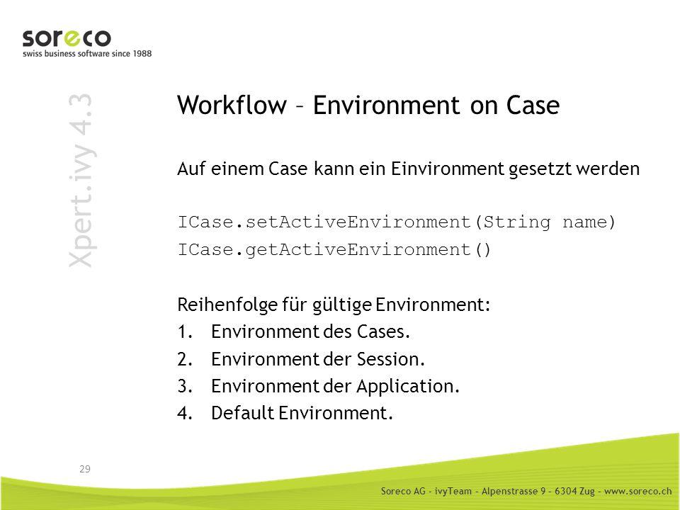 Soreco AG - ivyTeam – Alpenstrasse 9 – 6304 Zug – www.soreco.ch Xpert.ivy 4.3 Workflow – Environment on Case Auf einem Case kann ein Einvironment gese