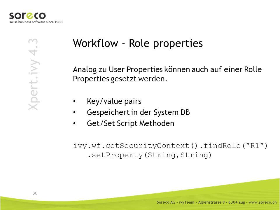 Soreco AG - ivyTeam – Alpenstrasse 9 – 6304 Zug – www.soreco.ch Xpert.ivy 4.3 Workflow - Role properties Analog zu User Properties können auch auf ein