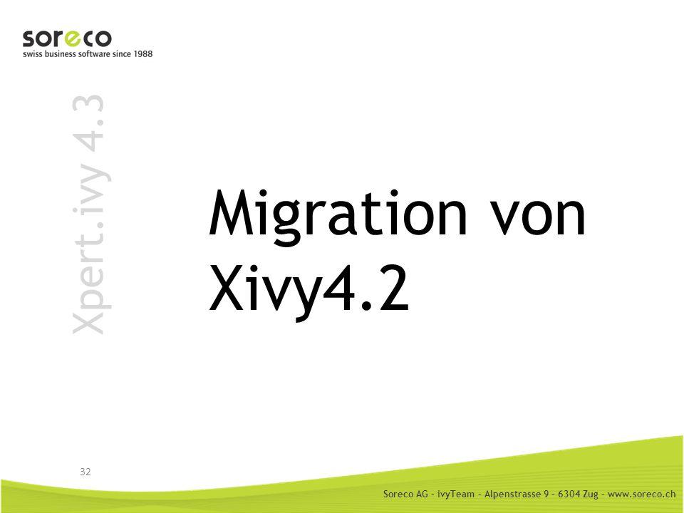 Soreco AG - ivyTeam – Alpenstrasse 9 – 6304 Zug – www.soreco.ch Xpert.ivy 4.3 Migration von Xivy4.2 32