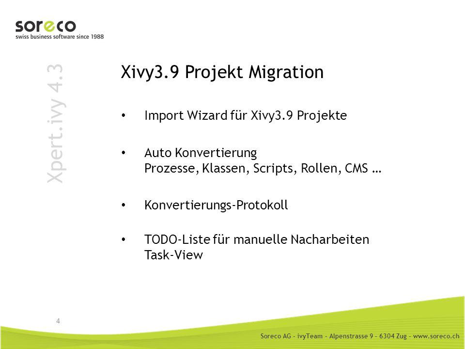 Soreco AG - ivyTeam – Alpenstrasse 9 – 6304 Zug – www.soreco.ch Xpert.ivy 4.3 Xivy3.9 Projekt Migration Import Wizard für Xivy3.9 Projekte Auto Konver