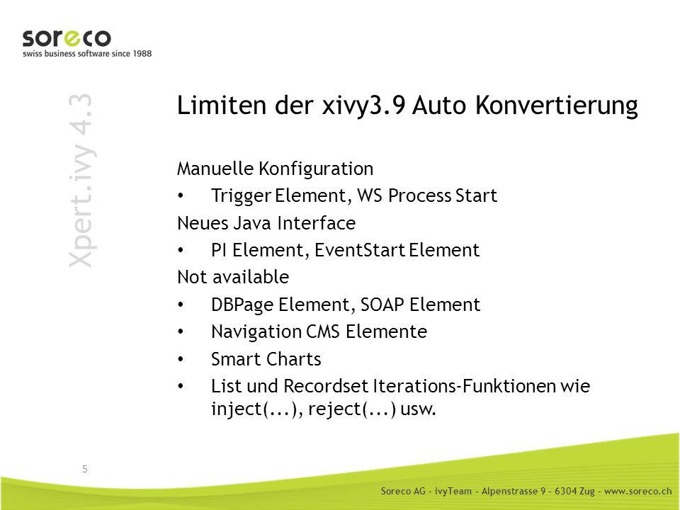 Soreco AG - ivyTeam – Alpenstrasse 9 – 6304 Zug – www.soreco.ch Xpert.ivy 4.3 Gültikeit von Business Kalendern Ein Kalender kann gesetzt werden auf – Application (ivyScript, Server Admin UI) – Environment (ivyScript, Server Admin UI) – Case (ivyScript, Prozess Element Parameter) – Task (ivyScript, Prozess Element Parameter) Beim Aufruf einer ivy.cal –Methode wird der gültige Kalender aufgelöst Wenn keiner gesetzt ist, gilt der Default Kalender 26
