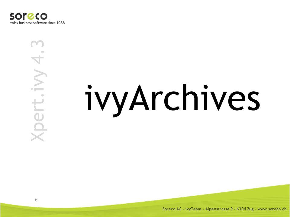 Soreco AG - ivyTeam – Alpenstrasse 9 – 6304 Zug – www.soreco.ch Xpert.ivy 4.3 Ivy Archive Project Archive /Ordner *.iar Zipped Ivy Projekt Read only Sourcen und SVN sind enthalten 7