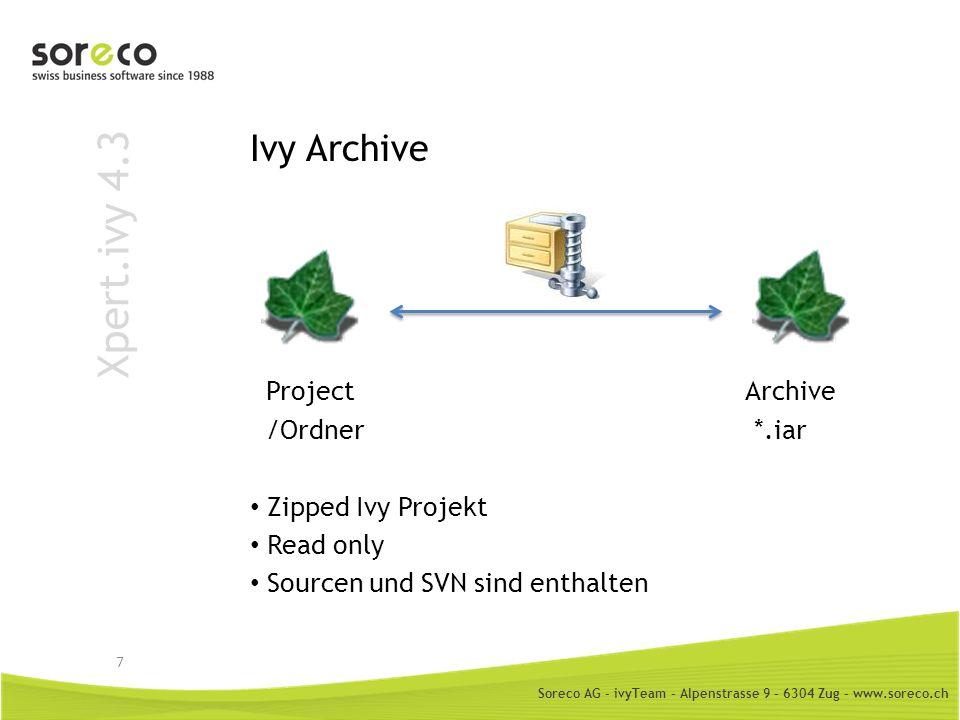 Soreco AG - ivyTeam – Alpenstrasse 9 – 6304 Zug – www.soreco.ch Xpert.ivy 4.3 Ivy Archive Nutzen Austausch von Projekten zwischen Entwicklern Performance im Designer Deployment als einzelne Datei Funktionen Pack / Unpack Projekt Import / Export von *.iar Deployment von *.iar 8