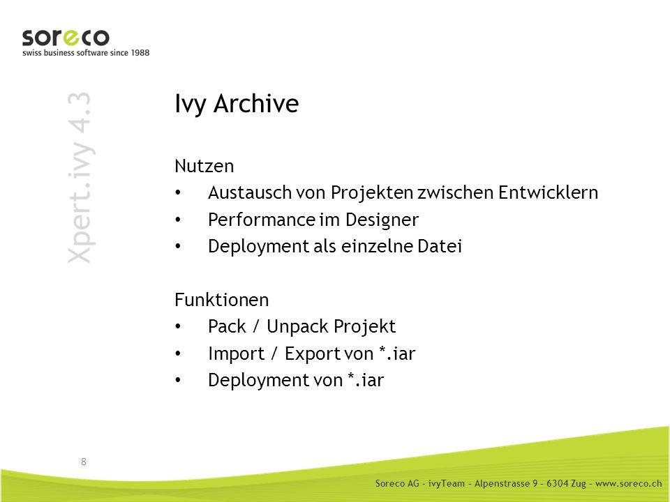 Soreco AG - ivyTeam – Alpenstrasse 9 – 6304 Zug – www.soreco.ch Xpert.ivy 4.3 Ivy Archive Nutzen Austausch von Projekten zwischen Entwicklern Performa