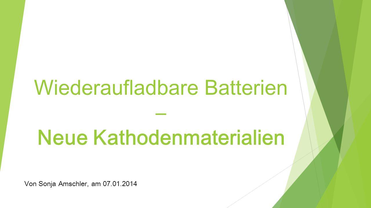 Wiederaufladbare Batterien – Neue Kathodenmaterialien Von Sonja Amschler, am 07.01.2014