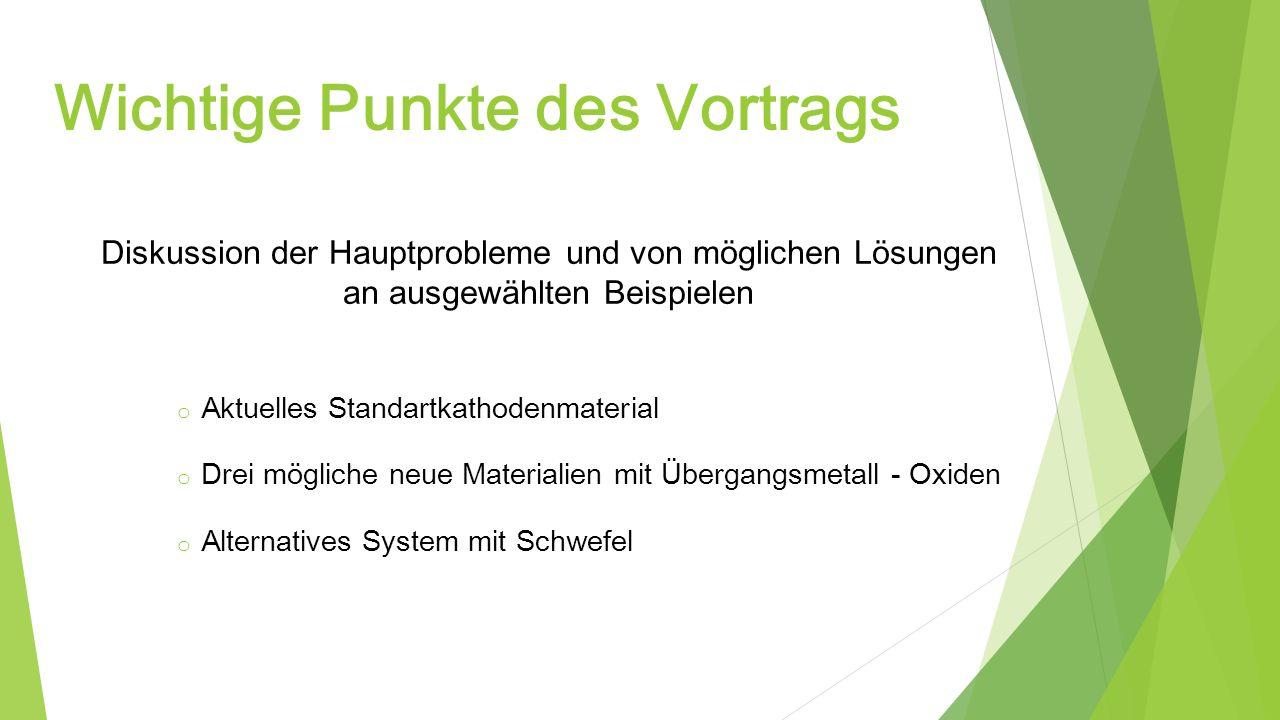 Wichtige Punkte des Vortrags Diskussion der Hauptprobleme und von möglichen Lösungen an ausgewählten Beispielen o Aktuelles Standartkathodenmaterial o