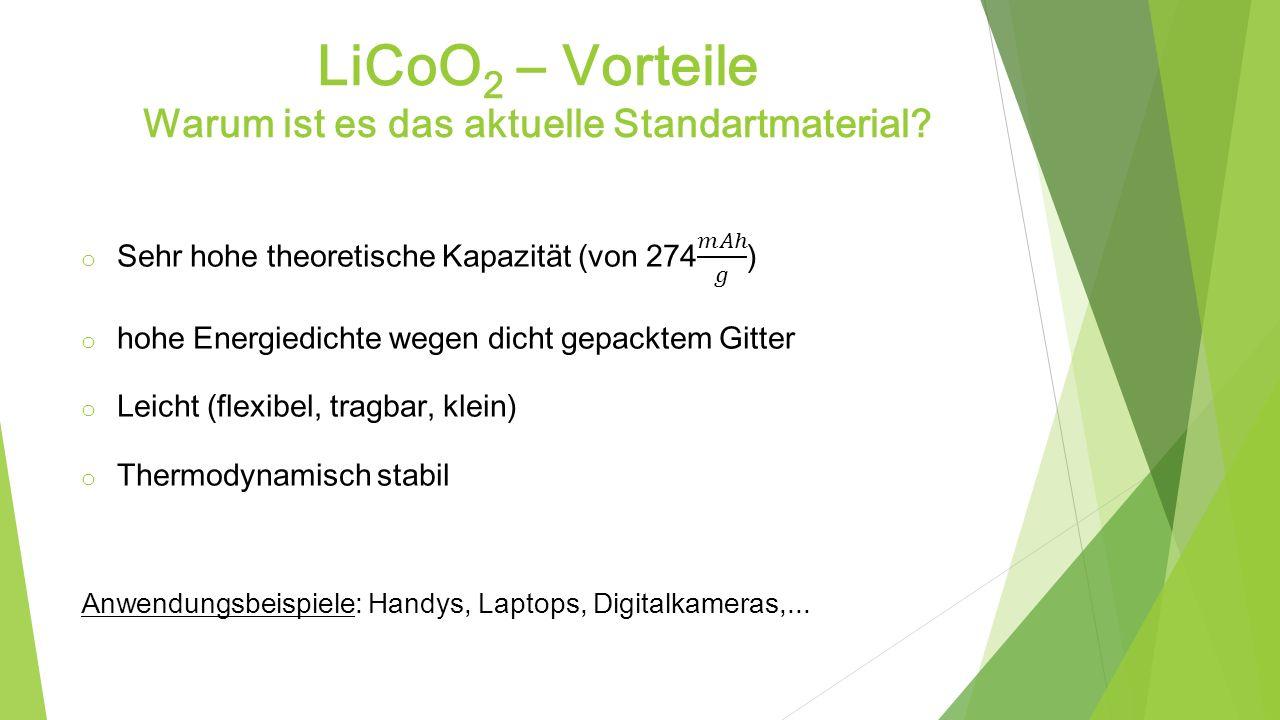 LiCoO 2 – Vorteile Warum ist es das aktuelle Standartmaterial?