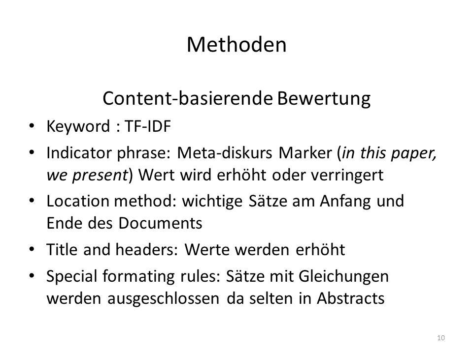 Methoden Content-basierende Bewertung Keyword : TF-IDF Indicator phrase: Meta-diskurs Marker (in this paper, we present) Wert wird erhöht oder verring