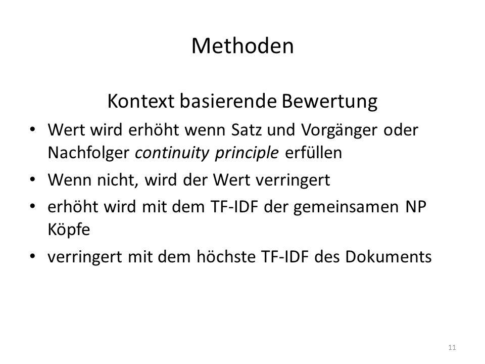 Methoden Kontext basierende Bewertung Wert wird erhöht wenn Satz und Vorgänger oder Nachfolger continuity principle erfüllen Wenn nicht, wird der Wert verringert erhöht wird mit dem TF-IDF der gemeinsamen NP Köpfe verringert mit dem höchste TF-IDF des Dokuments 11