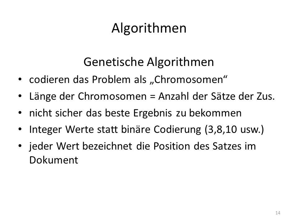 Algorithmen Genetische Algorithmen codieren das Problem als Chromosomen Länge der Chromosomen = Anzahl der Sätze der Zus. nicht sicher das beste Ergeb