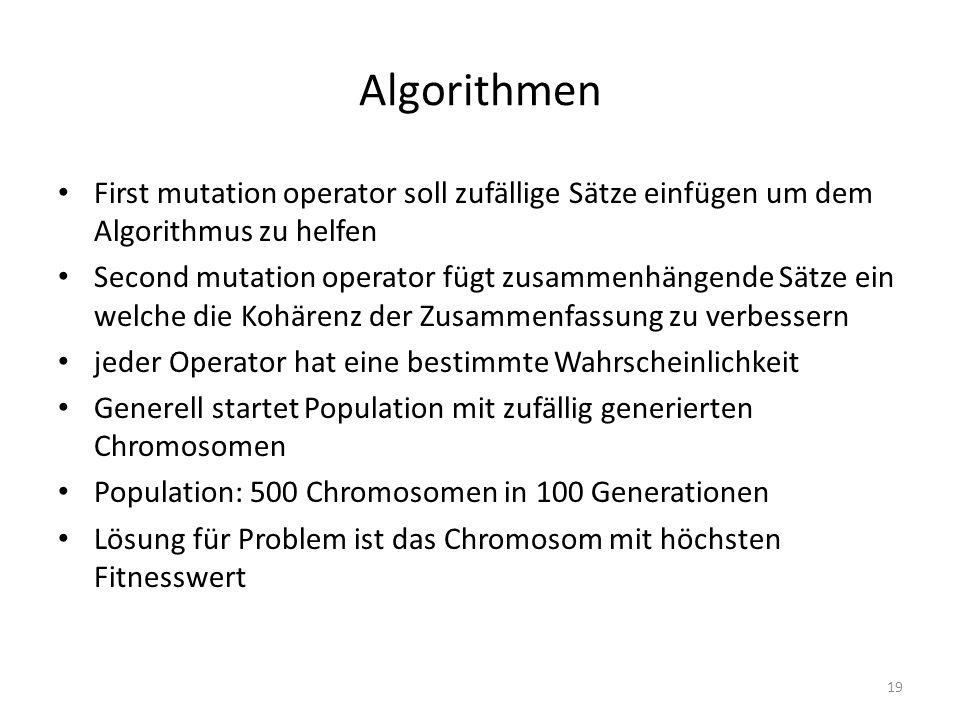 Algorithmen First mutation operator soll zufällige Sätze einfügen um dem Algorithmus zu helfen Second mutation operator fügt zusammenhängende Sätze ei