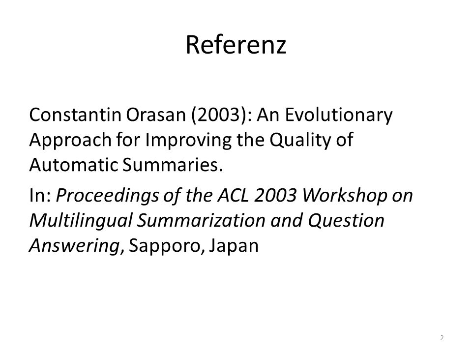 Referenz Constantin Orasan (2003): An Evolutionary Approach for Improving the Quality of Automatic Summaries. In: Proceedings of the ACL 2003 Workshop