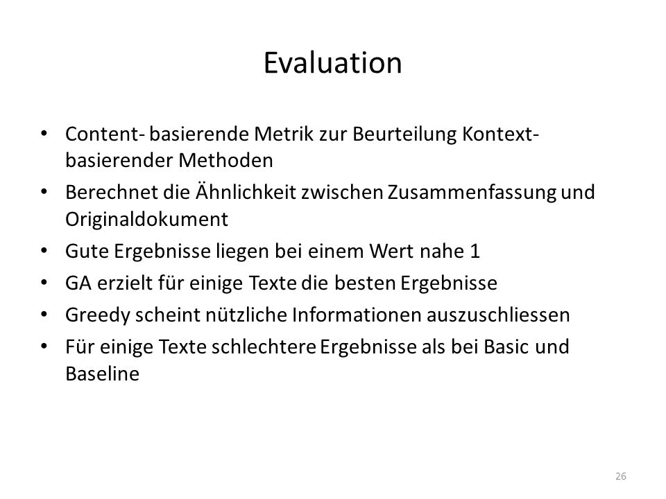 Evaluation Content- basierende Metrik zur Beurteilung Kontext- basierender Methoden Berechnet die Ähnlichkeit zwischen Zusammenfassung und Originaldok