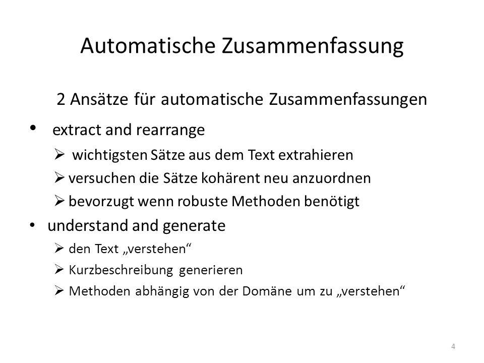 Automatische Zusammenfassung 2 Ansätze für automatische Zusammenfassungen extract and rearrange wichtigsten Sätze aus dem Text extrahieren versuchen d