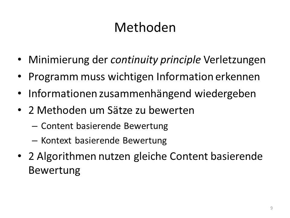 Methoden Minimierung der continuity principle Verletzungen Programm muss wichtigen Information erkennen Informationen zusammenhängend wiedergeben 2 Methoden um Sätze zu bewerten – Content basierende Bewertung – Kontext basierende Bewertung 2 Algorithmen nutzen gleiche Content basierende Bewertung 9