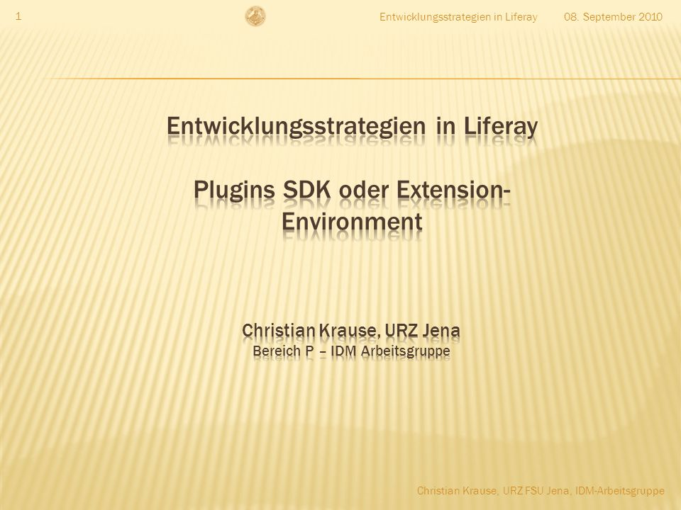 08. September 2010Entwicklungsstrategien in Liferay 1 Christian Krause, URZ FSU Jena, IDM-Arbeitsgruppe