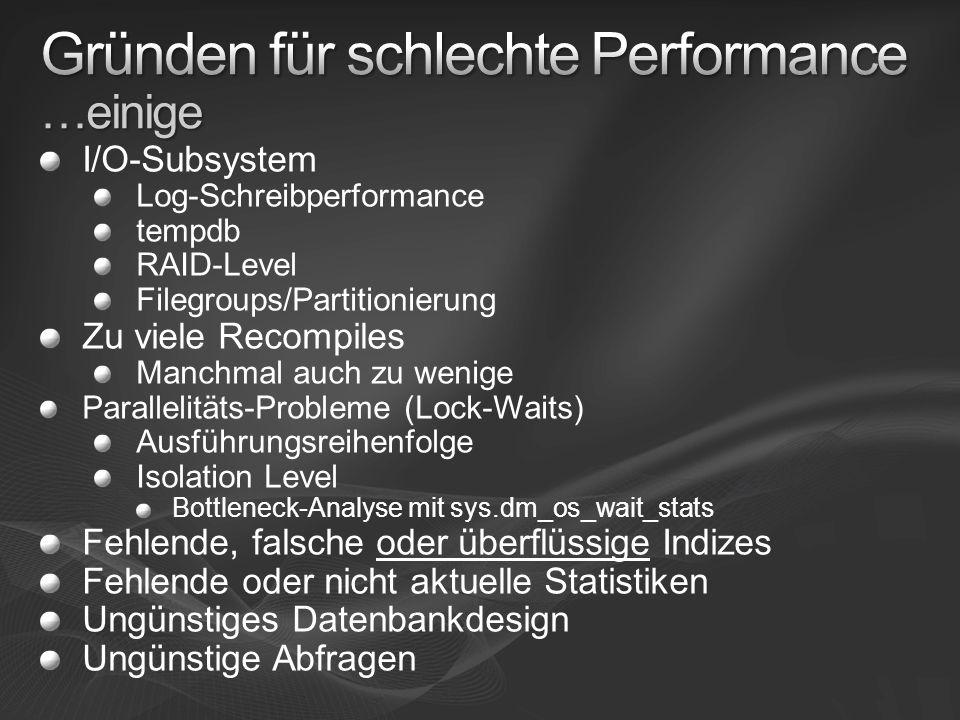 I/O-Subsystem Log-Schreibperformance tempdb RAID-Level Filegroups/Partitionierung Zu viele Recompiles Manchmal auch zu wenige Parallelitäts-Probleme (