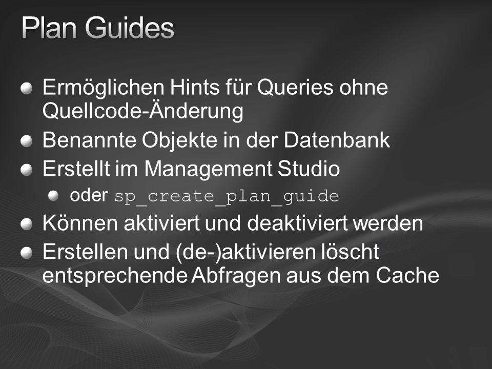 Ermöglichen Hints für Queries ohne Quellcode-Änderung Benannte Objekte in der Datenbank Erstellt im Management Studio oder sp_create_plan_guide Können