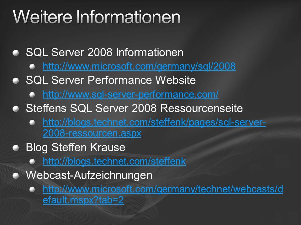 SQL Server 2008 Informationen http://www.microsoft.com/germany/sql/2008 SQL Server Performance Website http://www.sql-server-performance.com/ Steffens