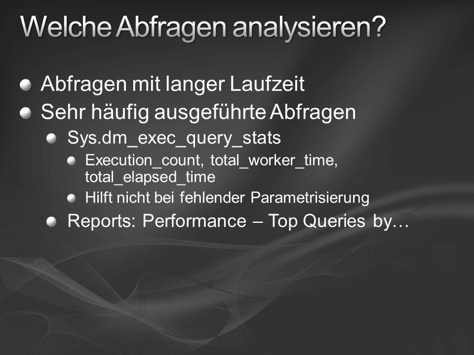 Abfragen mit langer Laufzeit Sehr häufig ausgeführte Abfragen Sys.dm_exec_query_stats Execution_count, total_worker_time, total_elapsed_time Hilft nic